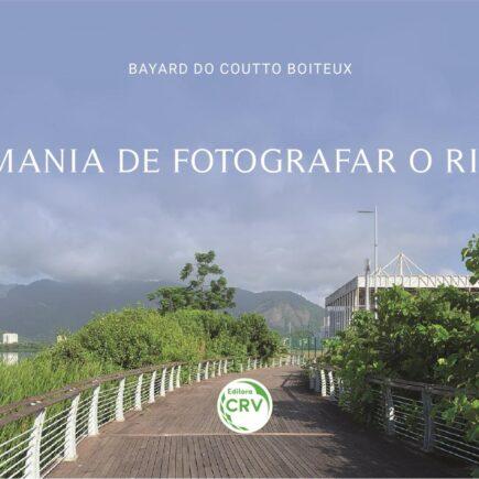 Mania de Fotografar o Rio: novo livro de Bayard Do Coutto Boiteux terá lançamento virtual